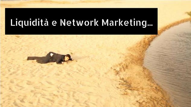 Il problema della liquidità nel Network Marketing…